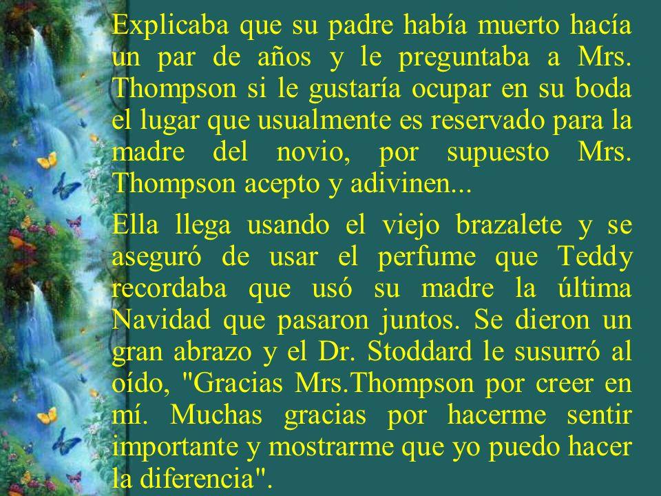 Explicaba que su padre había muerto hacía un par de años y le preguntaba a Mrs. Thompson si le gustaría ocupar en su boda el lugar que usualmente es reservado para la madre del novio, por supuesto Mrs. Thompson acepto y adivinen...