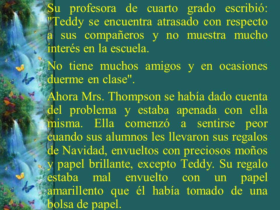 Su profesora de cuarto grado escribió: Teddy se encuentra atrasado con respecto a sus compañeros y no muestra mucho interés en la escuela.