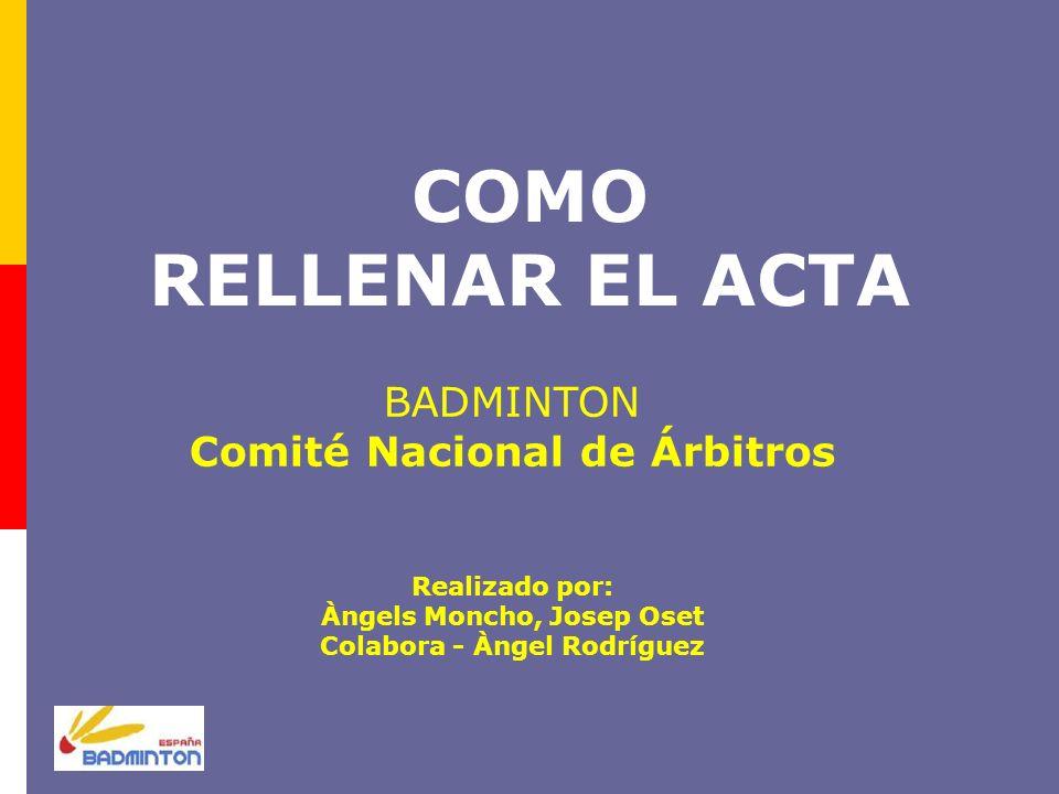 COMO RELLENAR EL ACTA BADMINTON Comité Nacional de Árbitros