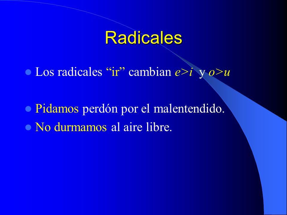 Radicales Los radicales ir cambian e>i y o>u