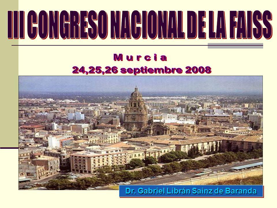 III CONGRESO NACIONAL DE LA FAISS Dr. Gabriel Librán Sainz de Baranda
