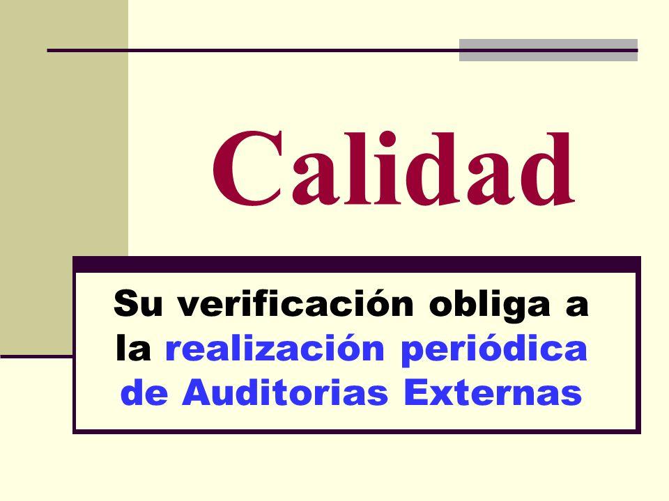 Calidad Su verificación obliga a la realización periódica de Auditorias Externas
