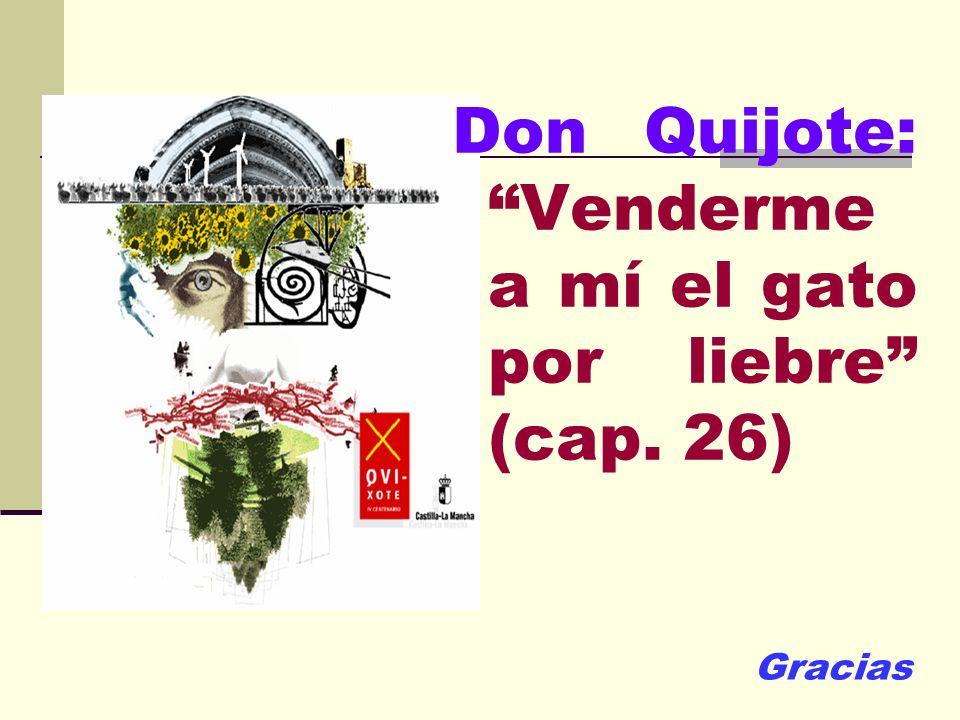 Don Quijote: Venderme a mí el gato por liebre (cap. 26)