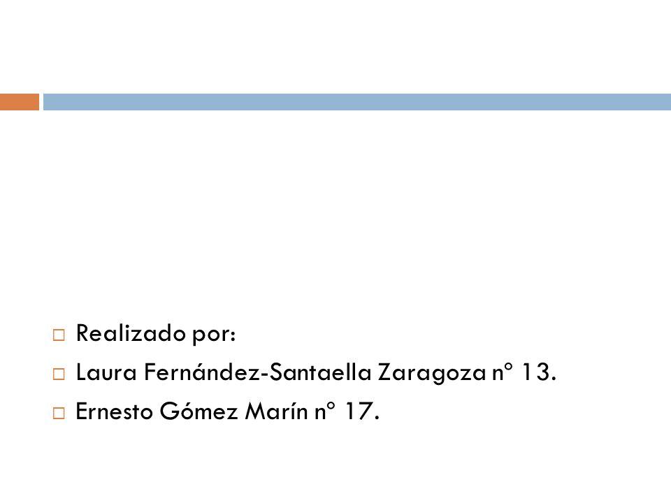 Realizado por: Laura Fernández-Santaella Zaragoza nº 13. Ernesto Gómez Marín nº 17.