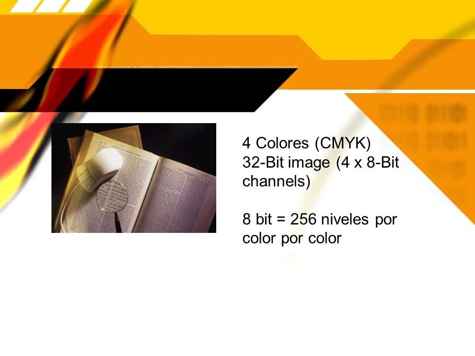 4 Colores (CMYK) 32-Bit image (4 x 8-Bit channels) 8 bit = 256 niveles por color por color