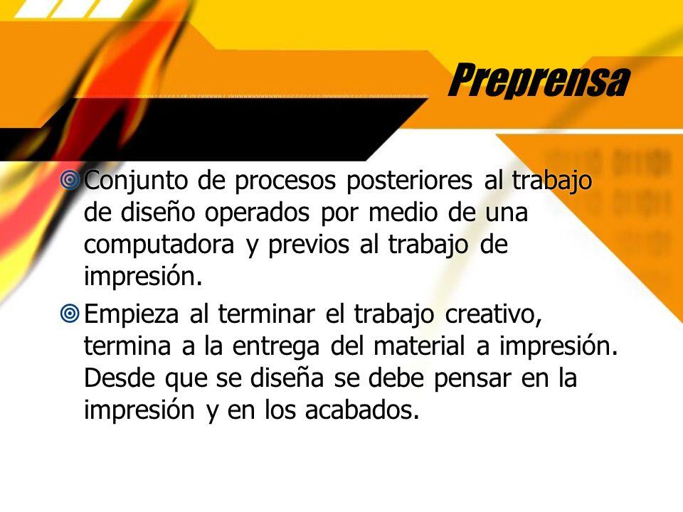 Preprensa Conjunto de procesos posteriores al trabajo de diseño operados por medio de una computadora y previos al trabajo de impresión.