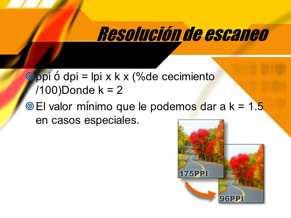 Resolución de escaneo ppi ó dpi = lpi x k x (%de cecimiento /100)Donde k = 2.