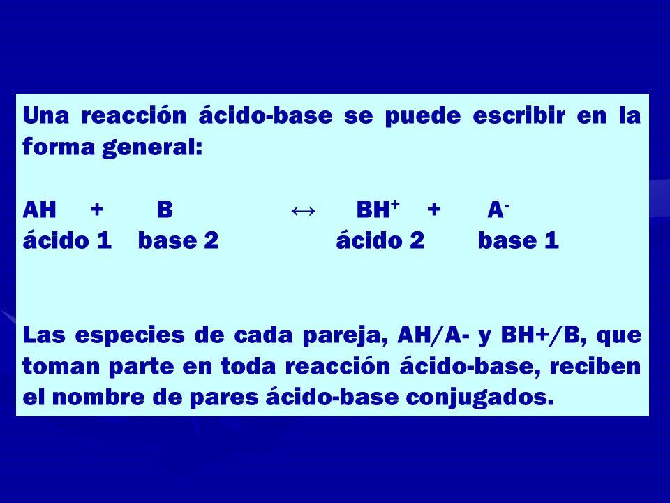 Una reacción ácido-base se puede escribir en la forma general: