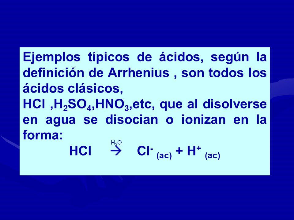 Ejemplos típicos de ácidos, según la definición de Arrhenius , son todos los ácidos clásicos,