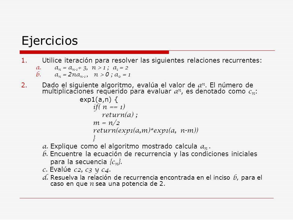 Ejercicios Utilice iteración para resolver las siguientes relaciones recurrentes: an = an-1+ 3, n > 1 ; a1 = 2.