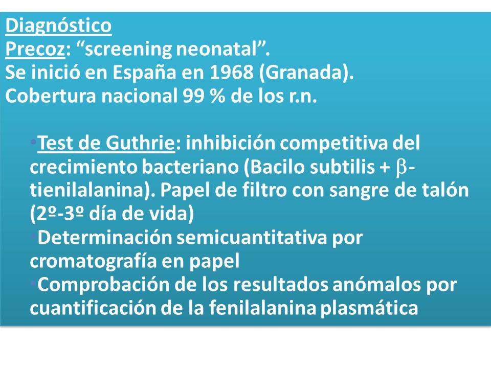 DiagnósticoPrecoz: screening neonatal . Se inició en España en 1968 (Granada). Cobertura nacional 99 % de los r.n.