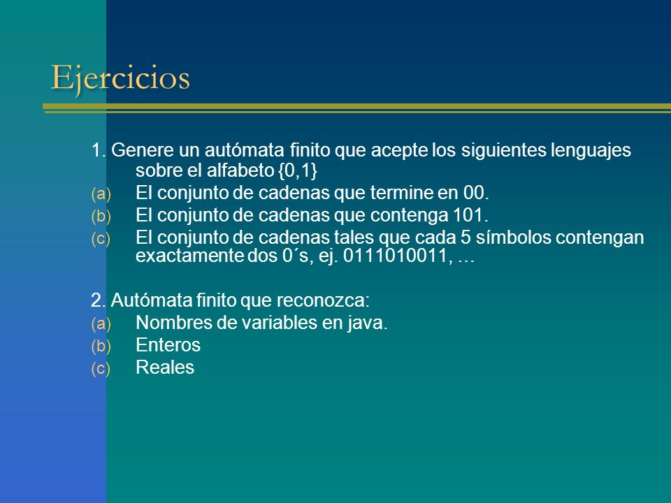 Ejercicios 1. Genere un autómata finito que acepte los siguientes lenguajes sobre el alfabeto {0,1}