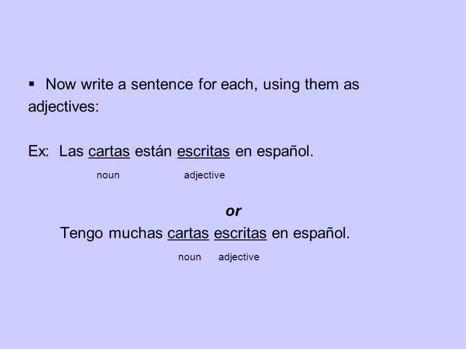 Now write a sentence for each, using them as adjectives: