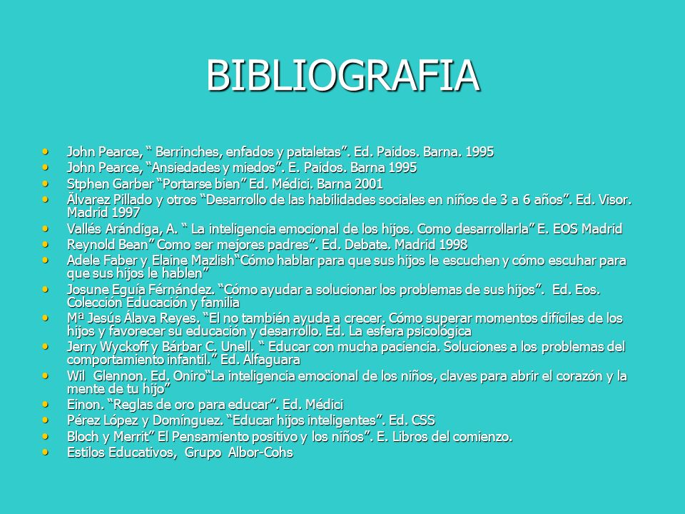 BIBLIOGRAFIAJohn Pearce, Berrinches, enfados y pataletas . Ed. Paidos. Barna. 1995. John Pearce, Ansiedades y miedos . E. Paidos. Barna 1995.