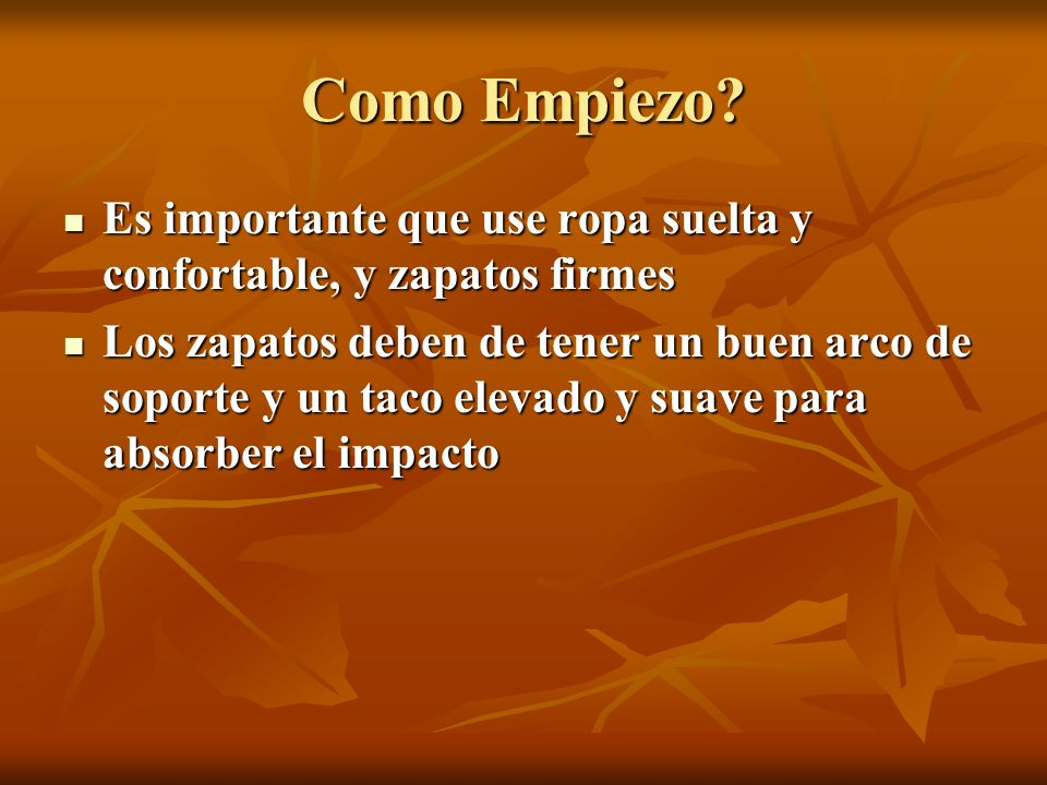 Como Empiezo Es importante que use ropa suelta y confortable, y zapatos firmes.