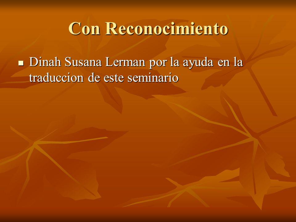 Con Reconocimiento Dinah Susana Lerman por la ayuda en la traduccion de este seminario