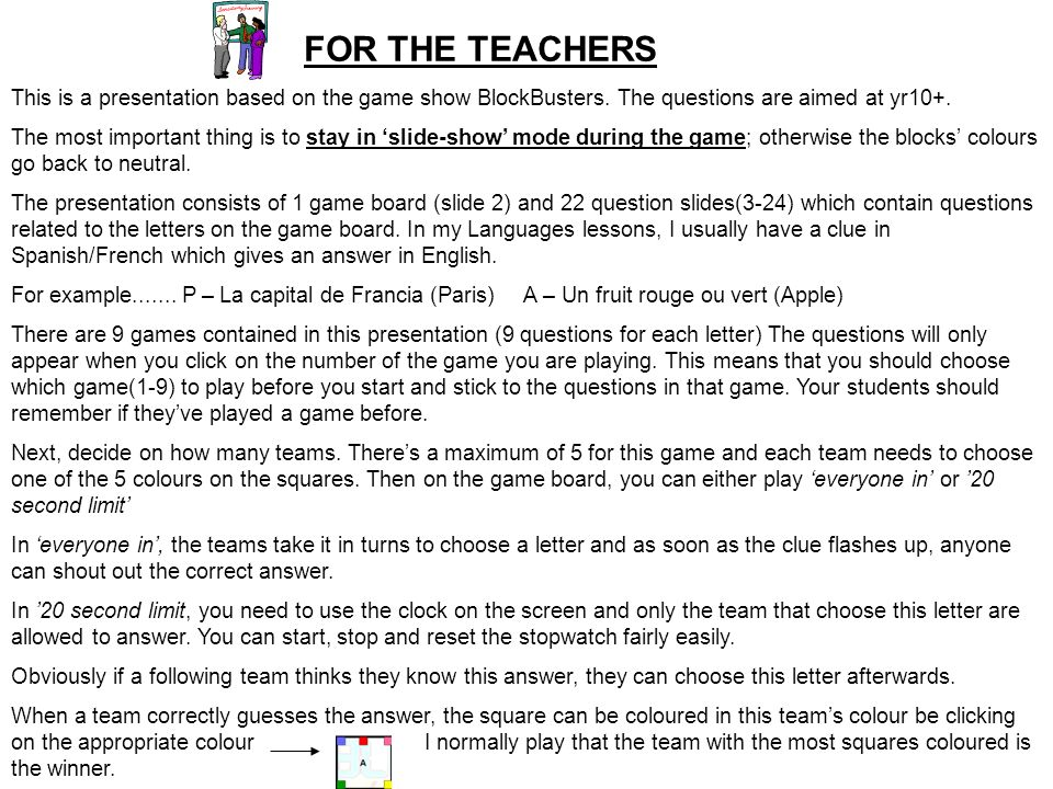 FOR THE TEACHERSThis is a presentation based on the game show BlockBusters. The questions are aimed at yr10+.
