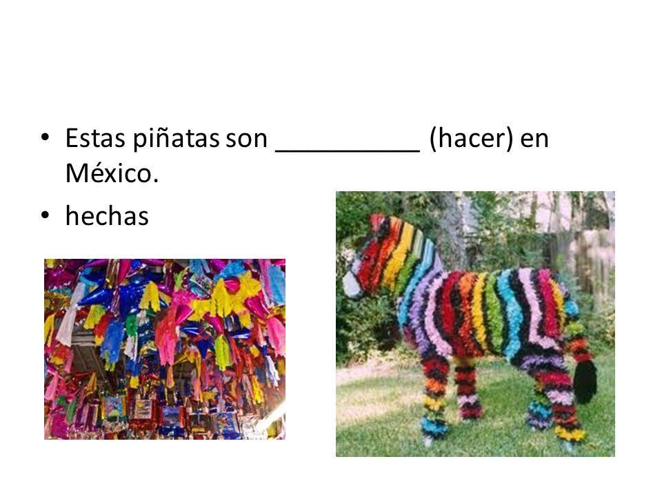 Estas piñatas son __________ (hacer) en México.