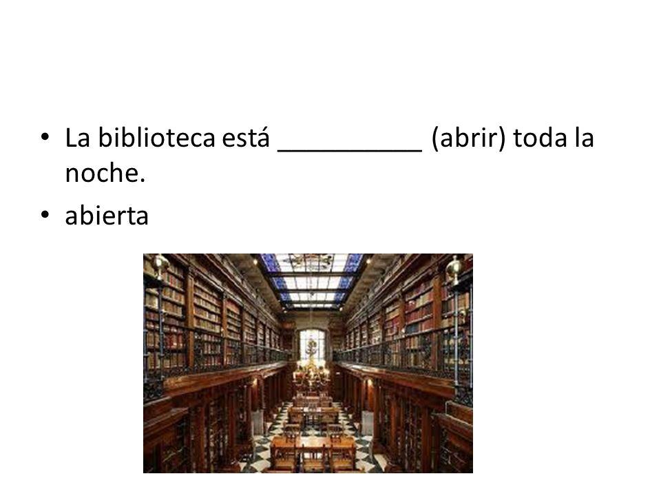 La biblioteca está __________ (abrir) toda la noche.
