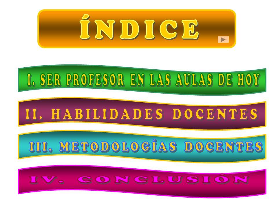 ÍNDICE I. SER PROFESOR EN LAS AULAS DE HOY II. HABILIDADES DOCENTES