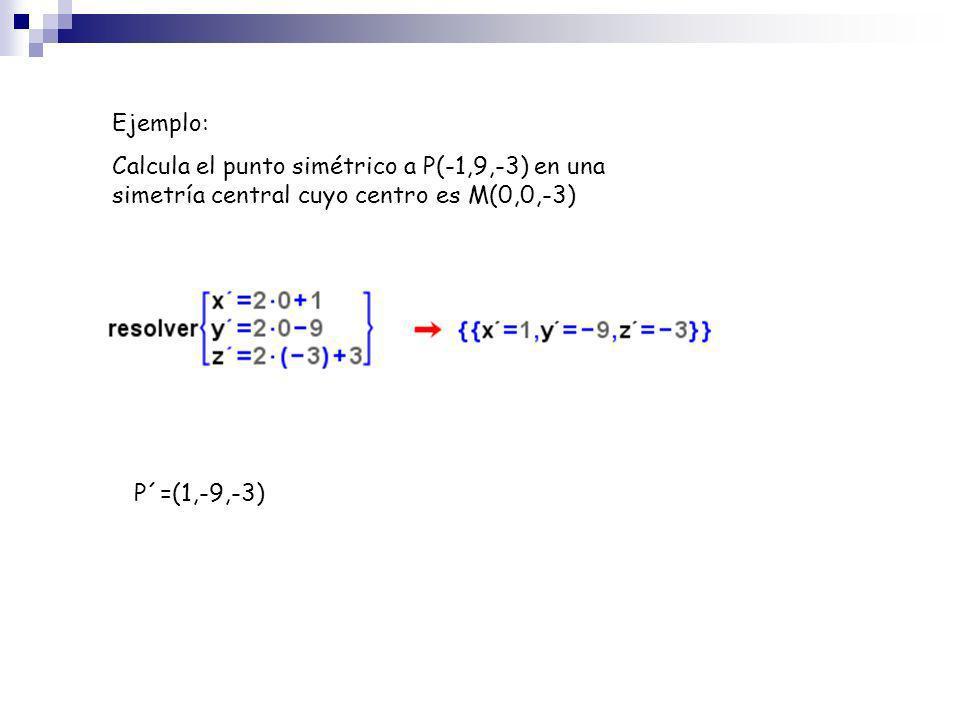 Ejemplo:Calcula el punto simétrico a P(-1,9,-3) en una simetría central cuyo centro es M(0,0,-3) P´=(1,-9,-3)