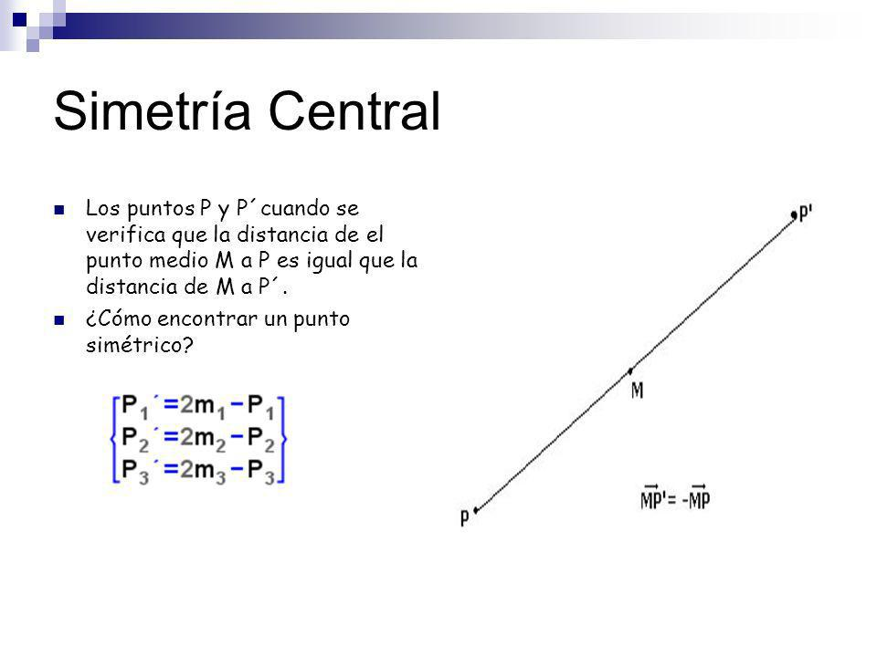 Simetría CentralLos puntos P y P´cuando se verifica que la distancia de el punto medio M a P es igual que la distancia de M a P´.