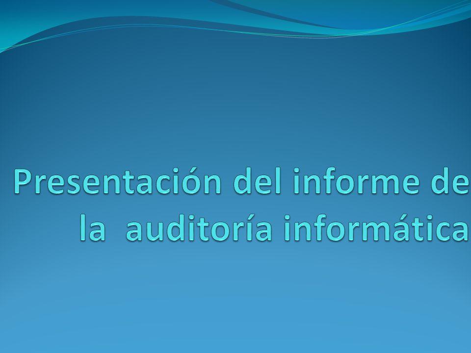 Presentación del informe de la auditoría informática