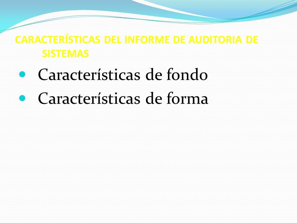 CARACTERÍSTICAS DEL INFORME DE AUDITORIA DE SISTEMAS