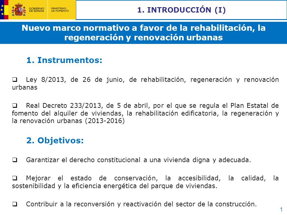 1. INTRODUCCIÓN (I) Nuevo marco normativo a favor de la rehabilitación, la regeneración y renovación urbanas.