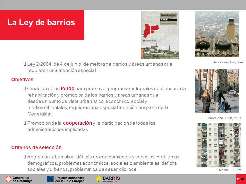 La Ley de barriosLey 2/2004, de 4 de junio, de mejora de barrios y áreas urbanas que requieren una atención especial.