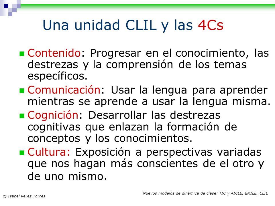 Una unidad CLIL y las 4Cs Contenido: Progresar en el conocimiento, las destrezas y la comprensión de los temas específicos.