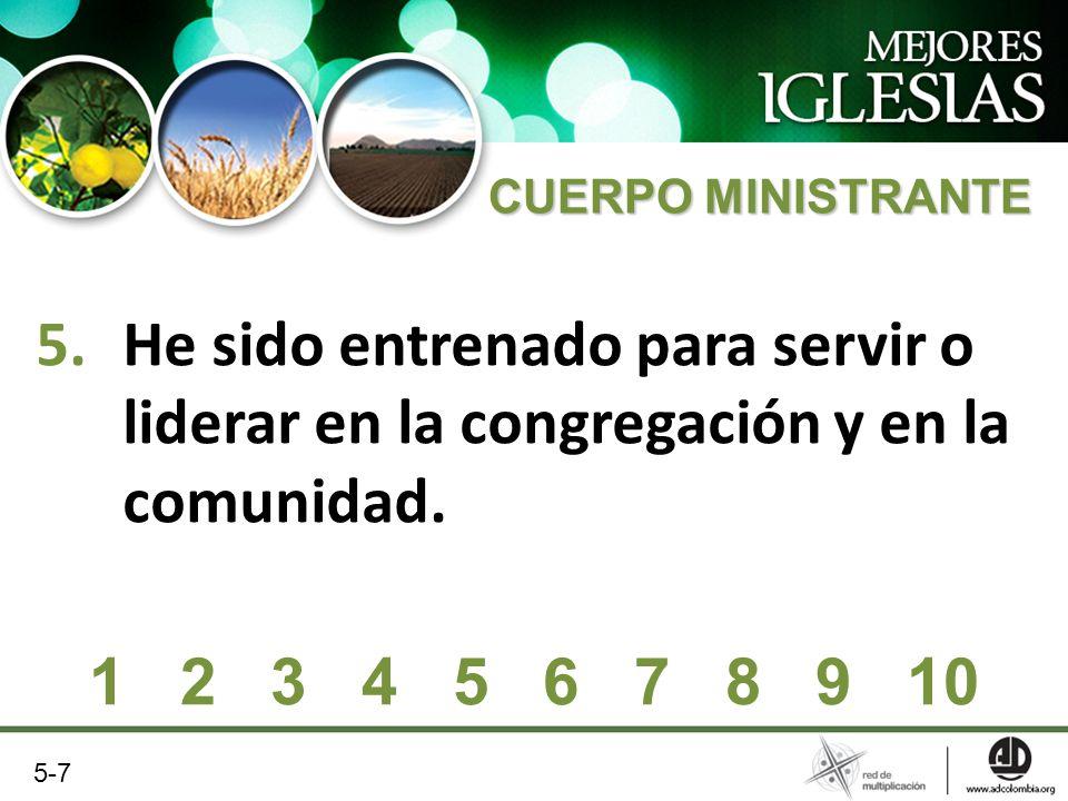 CUERPO MINISTRANTE He sido entrenado para servir o liderar en la congregación y en la comunidad. 1 2 3 4 5 6 7 8 9 10.