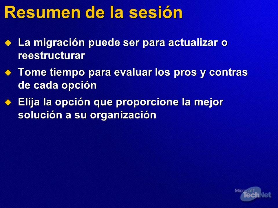 Resumen de la sesión La migración puede ser para actualizar o reestructurar. Tome tiempo para evaluar los pros y contras de cada opción.