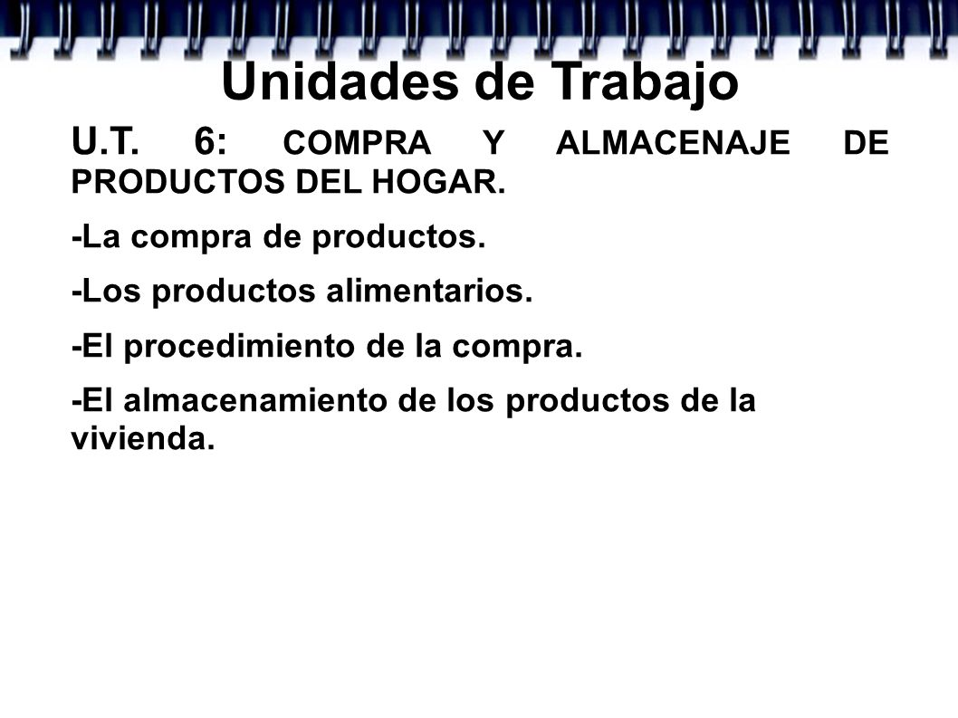 Unidades de TrabajoU.T. 6: COMPRA Y ALMACENAJE DE PRODUCTOS DEL HOGAR. -La compra de productos. -Los productos alimentarios.