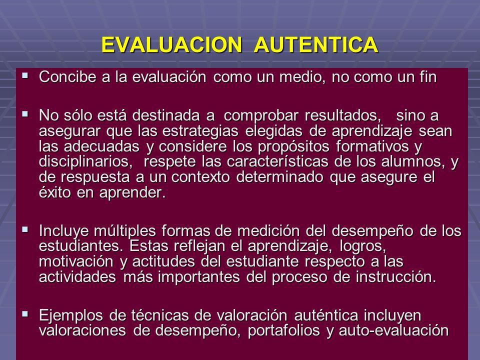 EVALUACION AUTENTICA Concibe a la evaluación como un medio, no como un fin.