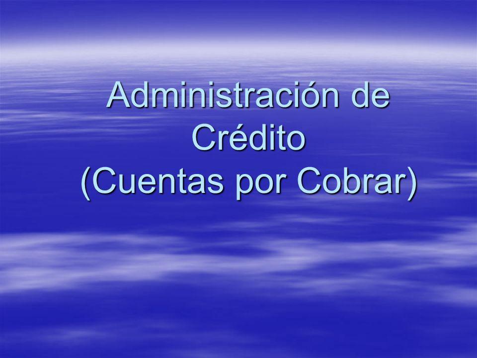 Administración de Crédito (Cuentas por Cobrar)