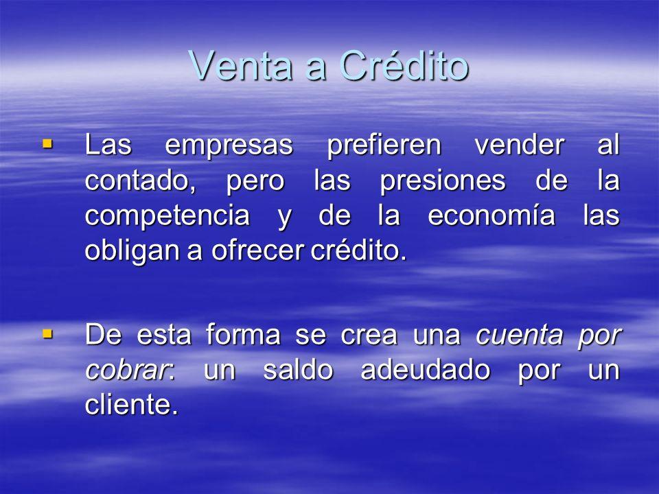 Venta a Crédito Las empresas prefieren vender al contado, pero las presiones de la competencia y de la economía las obligan a ofrecer crédito.
