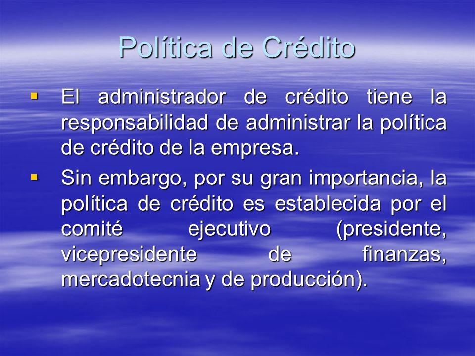 Política de Crédito El administrador de crédito tiene la responsabilidad de administrar la política de crédito de la empresa.