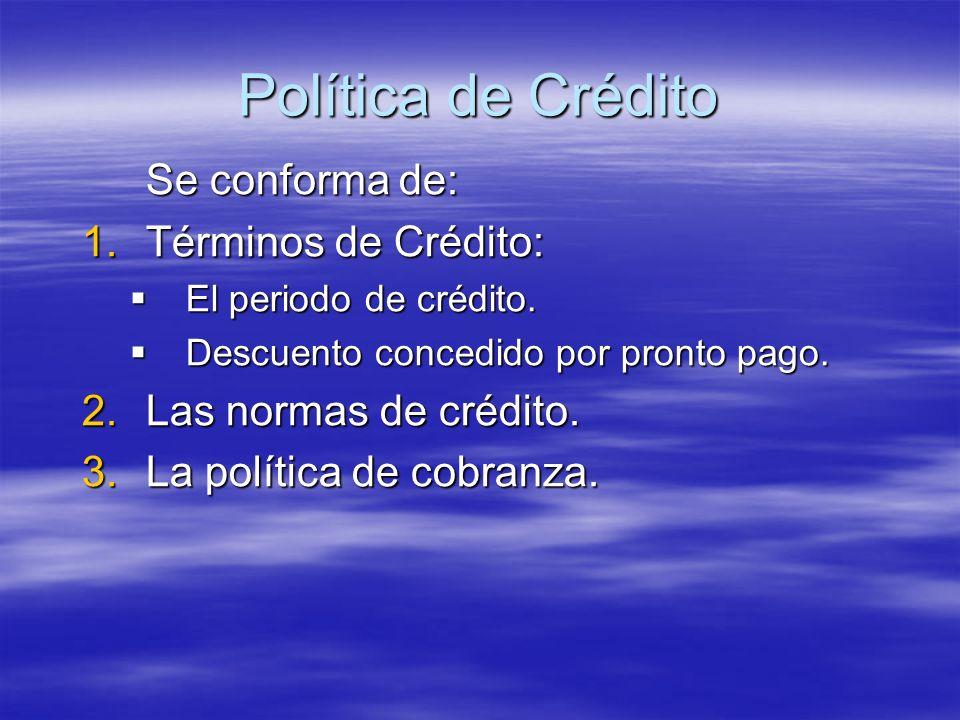 Política de Crédito Se conforma de: Términos de Crédito: