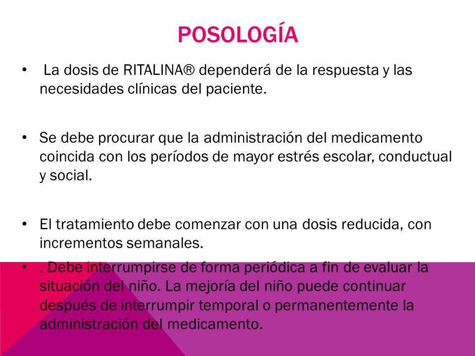 POSOLOGÍA La dosis de RITALINA® dependerá de la respuesta y las necesidades clínicas del paciente.