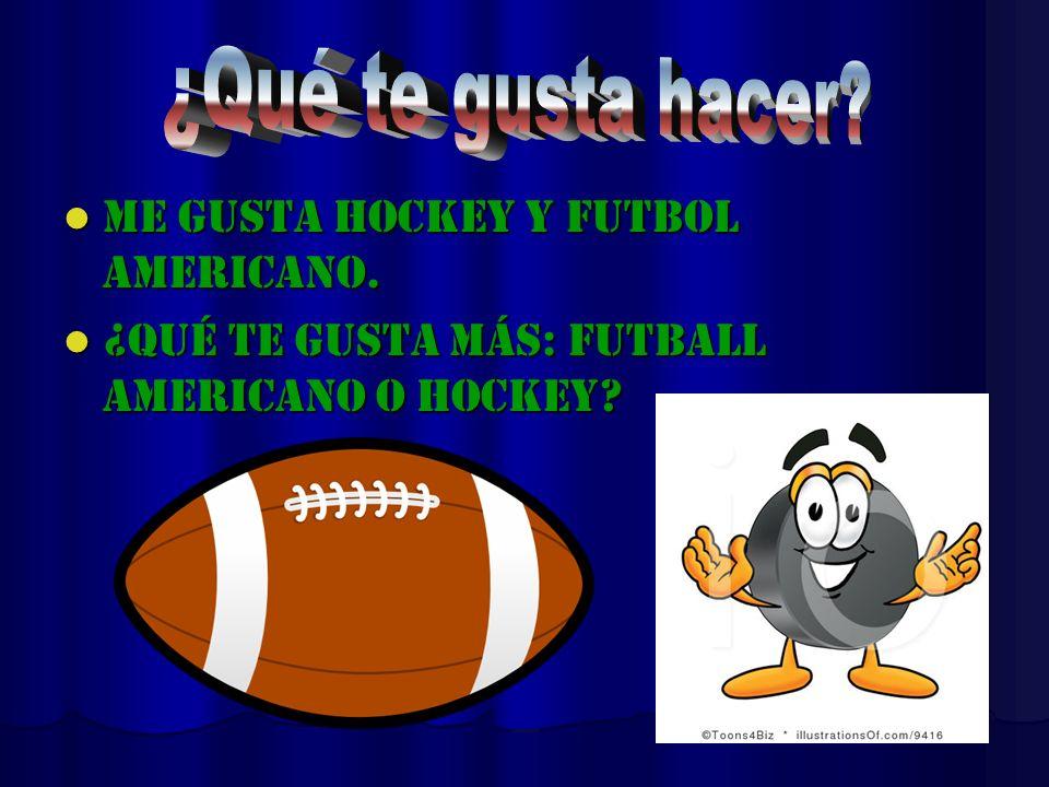 ¿Qué te gusta hacer Me gusta hockey y futbol americano.
