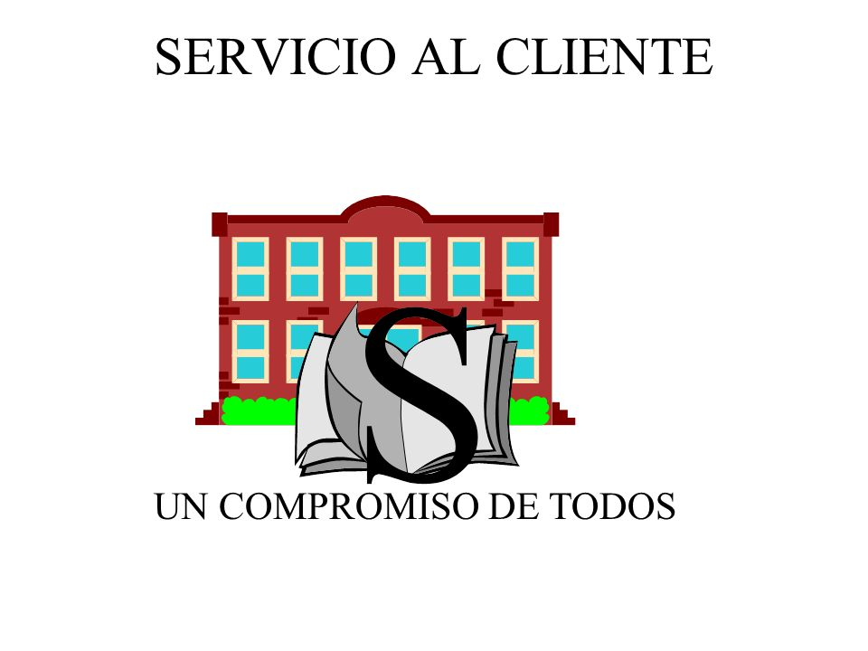 SERVICIO AL CLIENTE UN COMPROMISO DE TODOS
