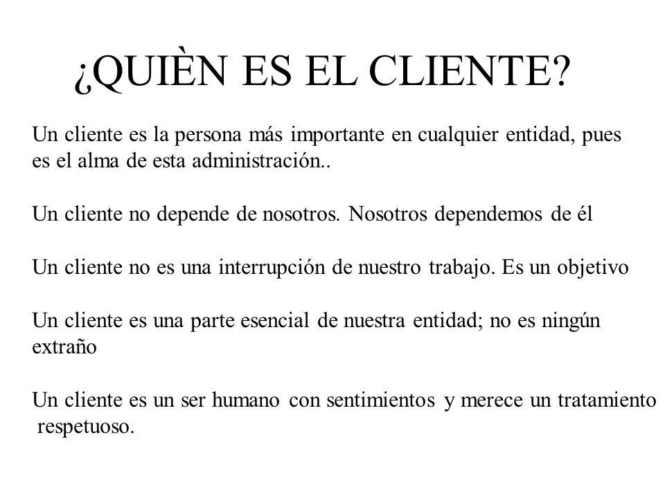¿QUIÈN ES EL CLIENTE Un cliente es la persona más importante en cualquier entidad, pues. es el alma de esta administración..