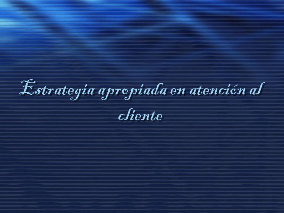 Estrategia apropiada en atención al cliente