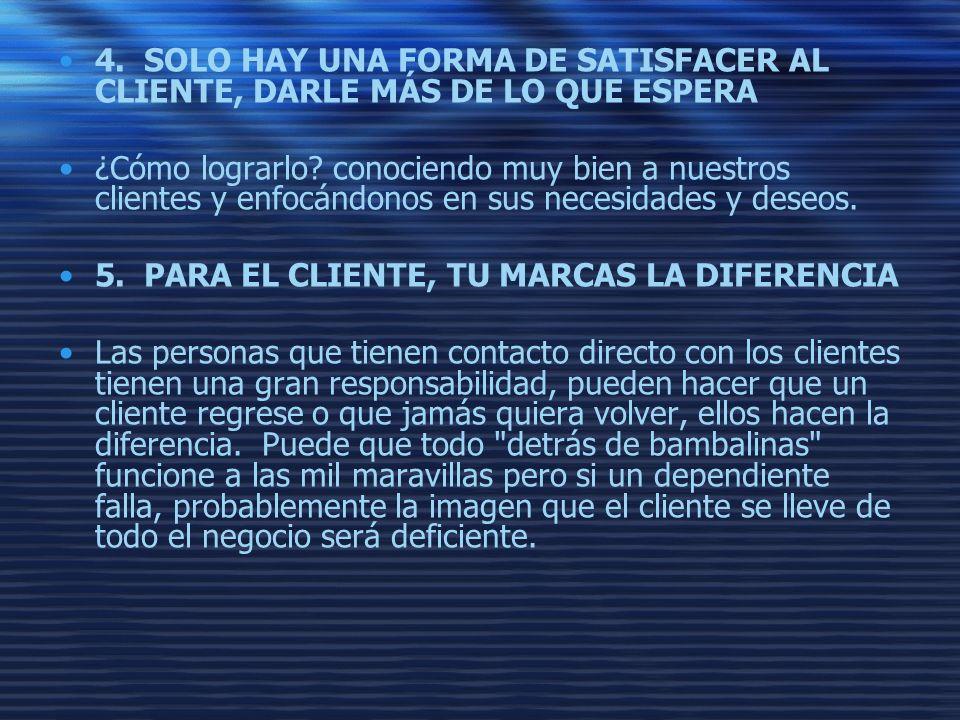 4. SOLO HAY UNA FORMA DE SATISFACER AL CLIENTE, DARLE MÁS DE LO QUE ESPERA