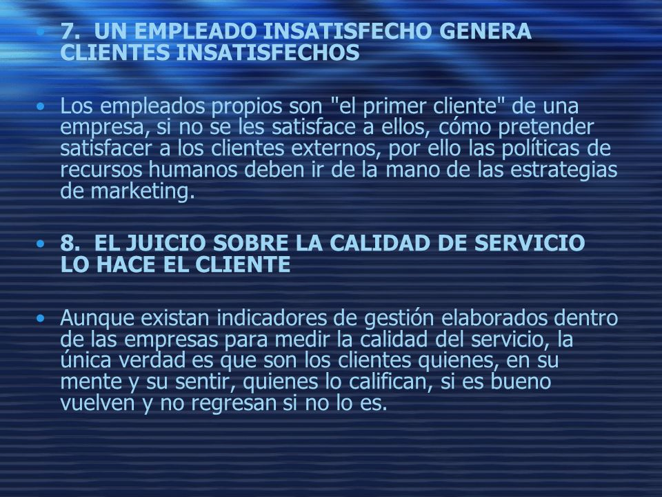 7. UN EMPLEADO INSATISFECHO GENERA CLIENTES INSATISFECHOS