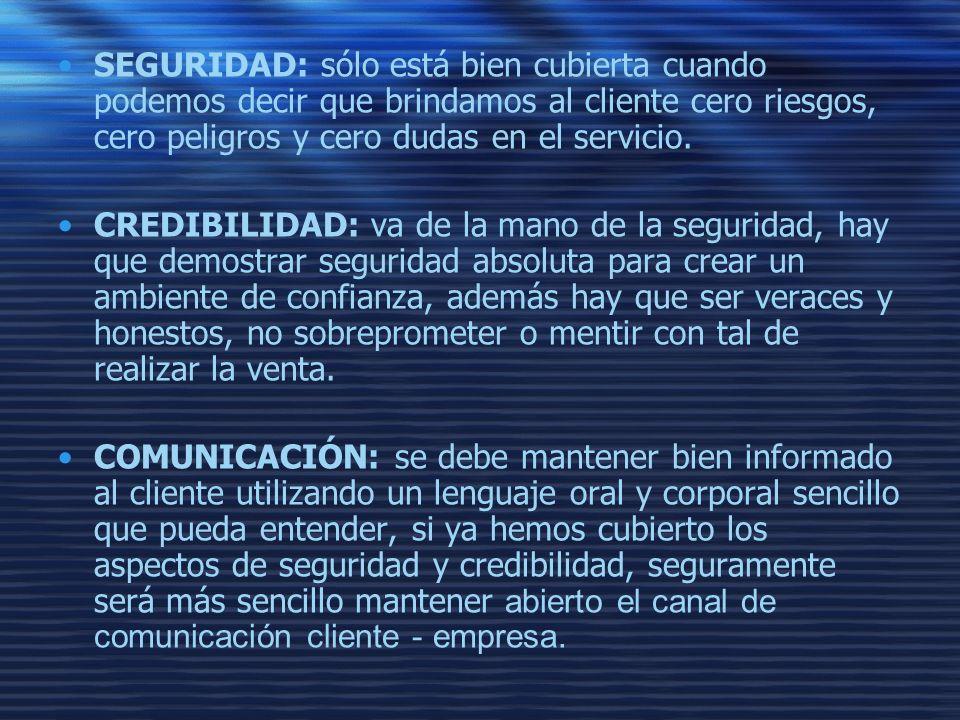 SEGURIDAD: sólo está bien cubierta cuando podemos decir que brindamos al cliente cero riesgos, cero peligros y cero dudas en el servicio.