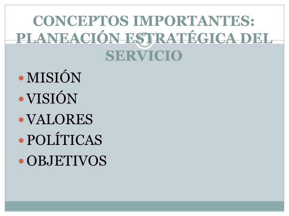 CONCEPTOS IMPORTANTES: PLANEACIÓN ESTRATÉGICA DEL SERVICIO