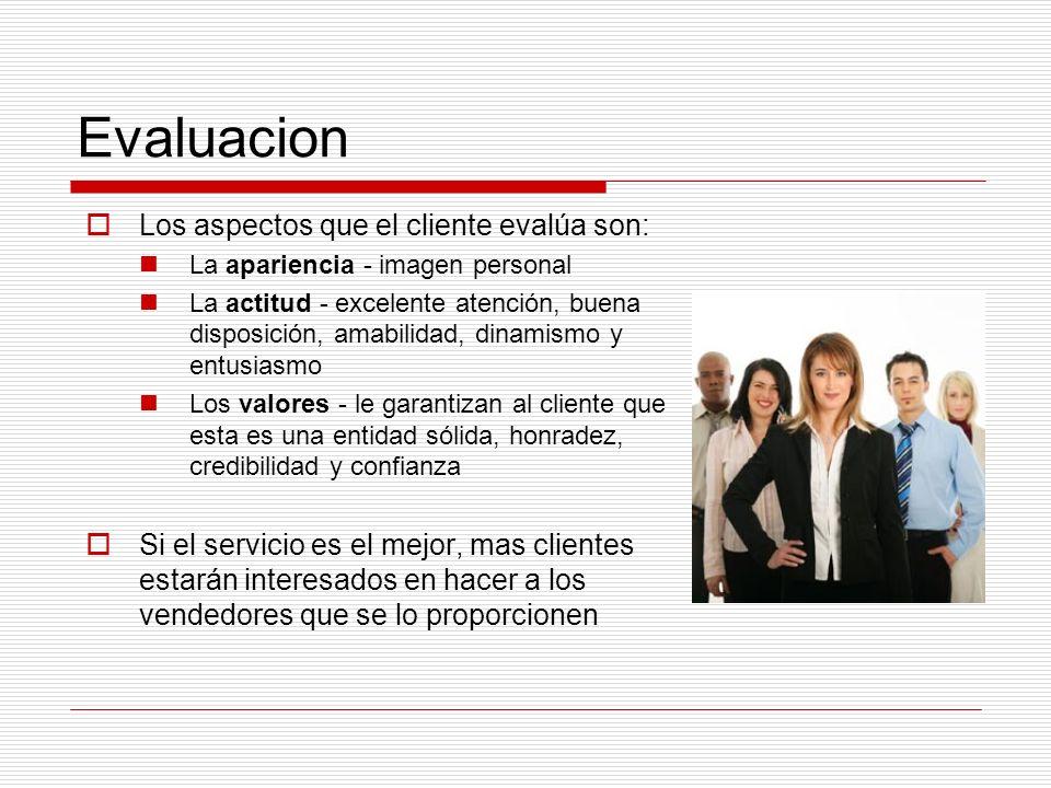 Evaluacion Los aspectos que el cliente evalúa son: