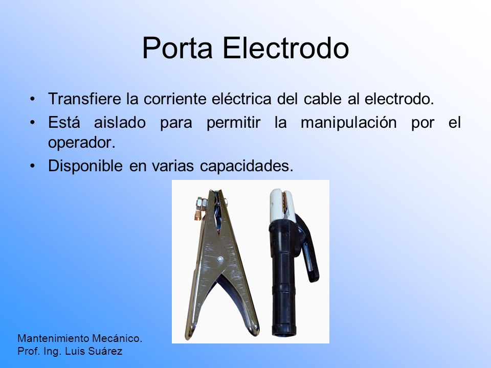 Porta ElectrodoTransfiere la corriente eléctrica del cable al electrodo. Está aislado para permitir la manipulación por el operador.